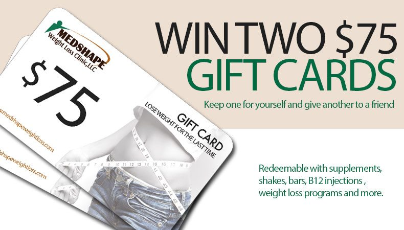 Win Two $75 Gift Cards From MedShape Weight Loss Clinics.