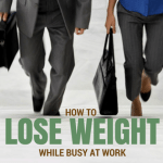 Is It Possible To Lose Weight While Busy At Work? Yes…
